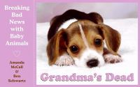 Grandma's Dead: Breaking Bad News With Baby Animals by Amanda McCall; Ben Schwartz