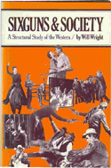 Sixguns and Society: A Structural Study of the Western by Will Wright