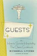 Guests: Or How to Survive Hospitality by Russell Lynes