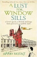 A Lust for Window Sills: A Lover's Guide to British Buildings from Portcullis to Pebble Dash by Harry Mount