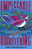 ISBN: 155652157X  - Impeccable Birdfeeding: How to Discourage Scuffling, Hull-Dropping, Seed-Throwing, Unmentionable Nuisances and Vulgar Chatter at Your Birdfeeder