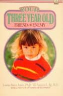 Your Three Year Old: Friend or Enemy by Louise Bates Ames, Frances L. Ilg
