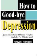 Hiroyuki Nishigaki - How to Good-Bye Depression ISBN 0595094724