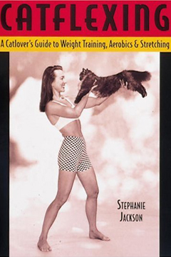 Catflexing: The Catlovers Guide to Weight Training, Aerobics and Stretching by Stephanie Jackson