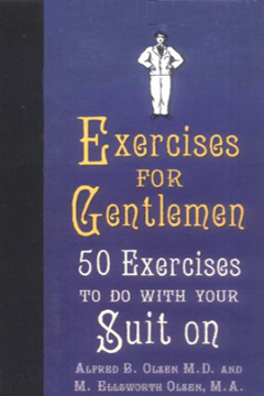 Exercises for Gentlemen: 50 Exercises to Do with Your Suit on by M. Ellsworth Olsen, Alfred B. Olsen