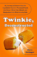 ISBN 1594630186 Twinkie, Deconstructed: My Journey to Discover How the Ingredients Found in Processed Foods Are Grown, Mined (Yes, Mined), and Manipulated Into What America Eats by Steve Ettlinger