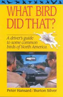 What Bird Did That? A Driver's Guide to Soem Common Birds of North America by Peter Hansard, Burton Silver.