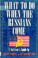 What to Do When the Russians Come: A Survivor Guide by Robert Conquest and Jon Ewbank Manchip White
