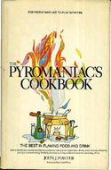 The Pyromaniac's Cookbook: The Best in Flaming Food and Drink by John J. Poister