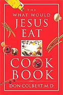 The What Would Jesus Eat Cook Book by Don Colbert M.D.