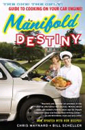 Manifold Destiny: The One! The Only! Guide to Cooking on Your Car Engine! by Chris Maynard and Bill Scheller