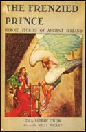 The Frenzied Prince, Heroic Stories of Ancient Ireland by Colum Padraic