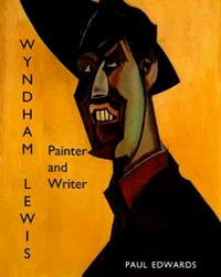 Wyndham Lewis: Painter and Writer by Paul Edwards