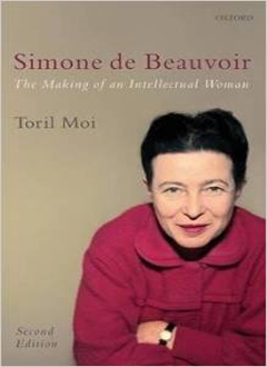 Simone de Beauvoir: The Making of an Intellectual Woman by Toril Moi