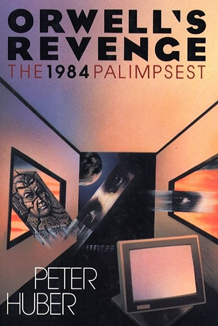 Orwell's Revenge: The 1984 Palimpsest by Peter Hunber